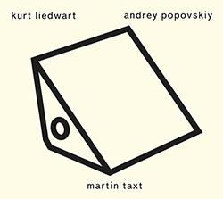 Liedwart, Kurt / Andrey Popovskiy / Martin Taxt: Hjem (Mikroton Recordings)