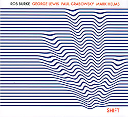 Burke, Rob / George Lewis / Paul Grabowsky / Mark Helias: Shift