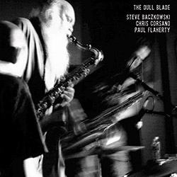 Baczkowski, Steve / Chris Corsano / Paul Flaherty: The Dull Blade [VINYL] (Feeding Tube Records)