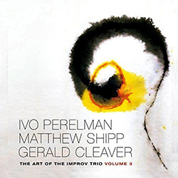 Perelman, Ivo / Matthew Shipp / Gerald Cleaver: The Art Of The Improv Trio Volume 3 (Leo Records)