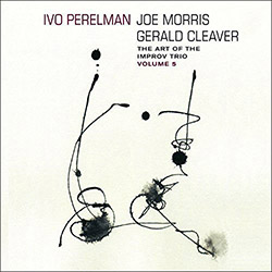 Perelman, Ivo / Joe Morris / Gerald Cleaver: The Art Of The Improv Trio Volume 5 (Leo)