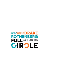 Hamid Drake & Ned Rothenberg: Full Circle - Live in Lodz (Foundation Listen)