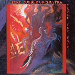 Hard Rubber Orchestra: Cruel Yet Fair (Les Disques Victo)