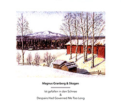 Skogen / Magnus Granberg: 'Ist gefallen in den Schnee' (2010) and 'Despairs had Governed Me Too Long