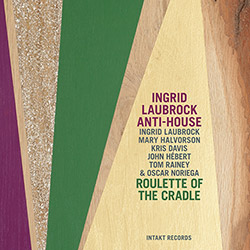 Laubrock Ingrid Anti-House (w/ Halvorson, Davis, Hebert, Rainey, Noriega): Roulette of the Cradle