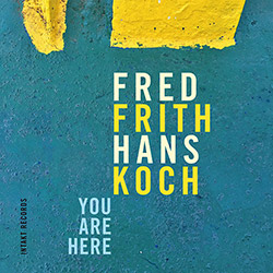 Frith, Fred / Hans Koch: You Are Here