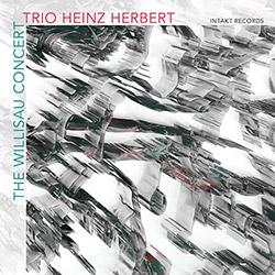 Trio Heinz Herbert (w/ Dominic Landolt / Ramon Landolt / Mario Haenni): The Willisau Concert (Live)