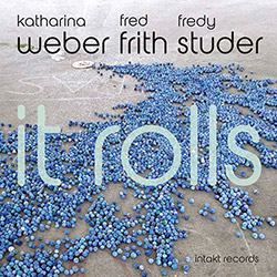 Weber, Katharina / Fred Frith / Fredy Studer: It Rolls