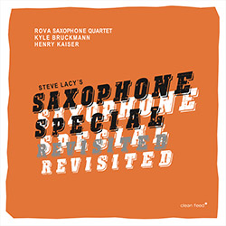 ROVA Saxophone Quartet, Kyle Bruckmann & Henry Kaiser: Steve Lacy's Saxophone Special Revisited (Clean Feed)