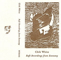 White, Chik : Raft Recodings from Economy [CASSETTE]