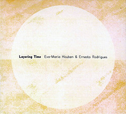 Houben, Eva-Maria / Ernesto Rodrigues: Layering Time (Creative Sources)