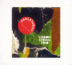Lisbon String Trio: Proletariat (Creative Sources)