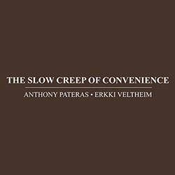 Pateras, Anthony / Erkki Veltheim: The Slow Creep Of Convenience