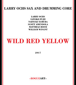Ochs, Larry / Sax and Drumming Core: Wild Red Yellow (RogueArt)