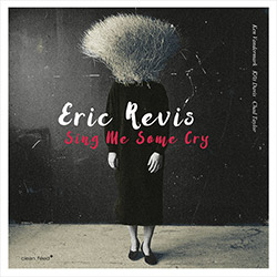 Revis, Eric: Sing Me Some Cry