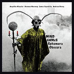 Mind Games (Niescier / Maroney / Ilgenfritz / Drury): Ephemera Obscura