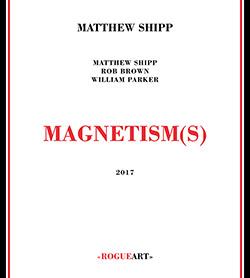 Shipp, Matthew : Magnetism(s) [2 CDs] (RogueArt)