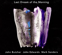 John Butcher / John Edwards / Mark Sanders: Last Dream of the Morning (Relative Pitch)