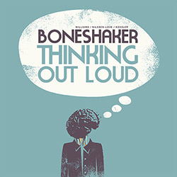 Boneshaker (Mars Williams / Paal Nilssen-Love /  Kent Kessler): Thinking Out Loud