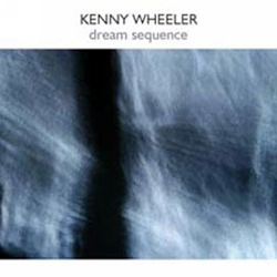 Wheeler, Kenny: Dream Sequence