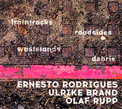 Ernesto Rodrigues / Ulrike Brand / Olaf Rupp: Traintracks, Roadsides, Wastelands, Debris (Creative Sources)