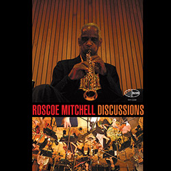 Mitchell, Roscoe: Discussions