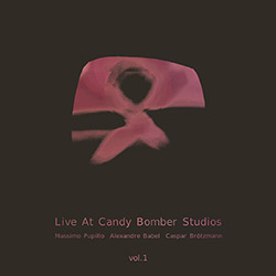 Pupillo, Massimo / Alexandre Babel / Caspar Brotzmann: Live At Candy Bomber Studios, Vol.1 [VINYL]