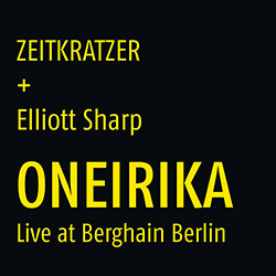 Zeitkratzer + Elliott Sharp: Oneirika: Live at Berghain Berlin [VINYL] (KARLRECORDS)