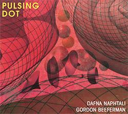 Naphtali, Dafna / Gordon Beeferman: Pulsing Dot