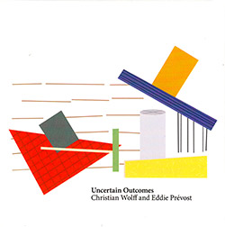 Christian Wolff and Eddie Pr�vost: Uncertain Outcomes (Matchless)