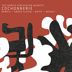 Rempis Percussion Quartet, The (w/ Haker Flaten / Daisy / Rosaly): Cochonnerie (Aerophonic)