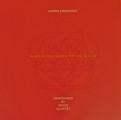 Eisenstadt, Harris / Mivos Quartet: Whatever Will Happen That Will Also Be [VINYL] (NoBusiness)