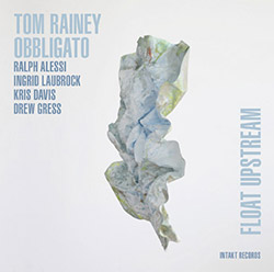 Rainey, Tom Obbligato: Float Upstream (Intakt)