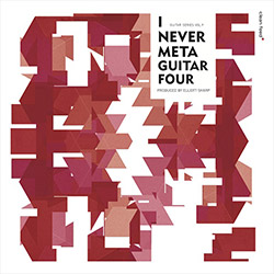 Various Artists: I Never Meta Guitar Four (Clean Feed)