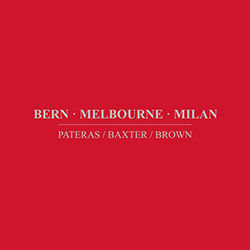 Pateras / Baxter / Brown: Bern.Melbourne.Milan (Immediata)