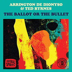 De Dionyso, Arrington / Ted Byrnes: The Ballot or The Bullet [CASSETTE w/ DOWNLOAD CODE] (Astral Spirits)
