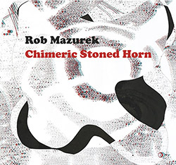 Mazurek, Rob: Chimeric Stoned Horn [CASSETTE + DOWNLOAD + 3D GLASSES]