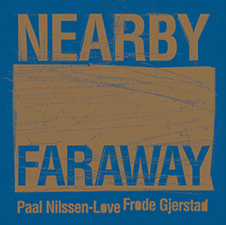 Gjerstad, Frode / Paal Nilssen-Love : Nearby Faraway