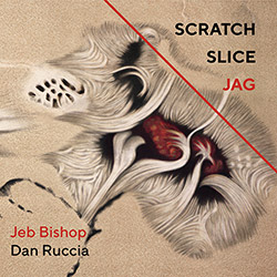 Bishop, Jeb / Dan Ruccia: Scratch Slice Jag (Out & Gone Records)