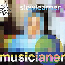 Musicianer (Sinton / Ajemian / Taylor): Slow Learner