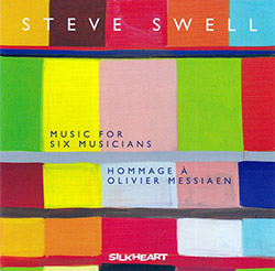 Swell, Steve (w/ Brown / Hwang / Ulrich / Boston / Pugliese): Music for Six Musicians: Hommage a Oli (Silkheart)