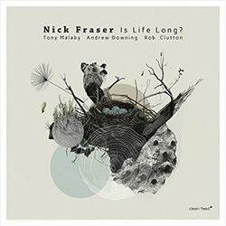 Fraser, Nick (w/ Malaby / Downing / Clutton): Is Life Long?
