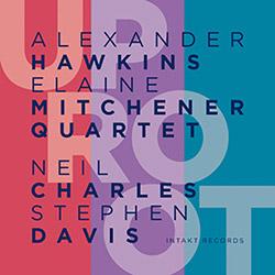 Hawkins, Alexander / Elaine Mitchener Quartet (w / Neil Charles / Stephen Davis) : UpRoot (Intakt)