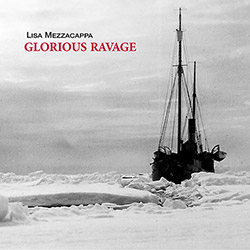 Mezzacappa, Lisa: Glorious Ravage (New World Records)
