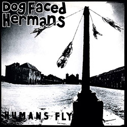 Dog Faced Hermans: Humans Fly [VINYL]
