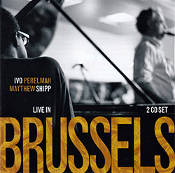 Perelman, Ivo / Matthew Shipp: Live In Brussels [2 CDs] (Leo Records)