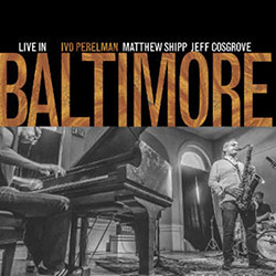Perelman, Ivo / Matthew Shipp / Jeff Cosgrove: Live In Baltimore (Leo Records)