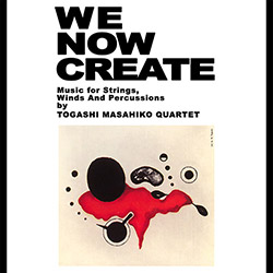 Masahiko, Togashi Quartet (w / Yoshizawa / Takagi /Takayanagi): We Now Create: Music For Strings, Wi