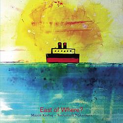 Kerbaj, Mazen / Toshimaru Nakamura: East of Where?