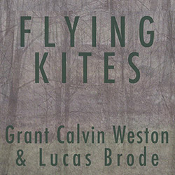 Weston, Grant Calvin / Lucas Brode: Flying Kites [CD + DOWNLOAD]